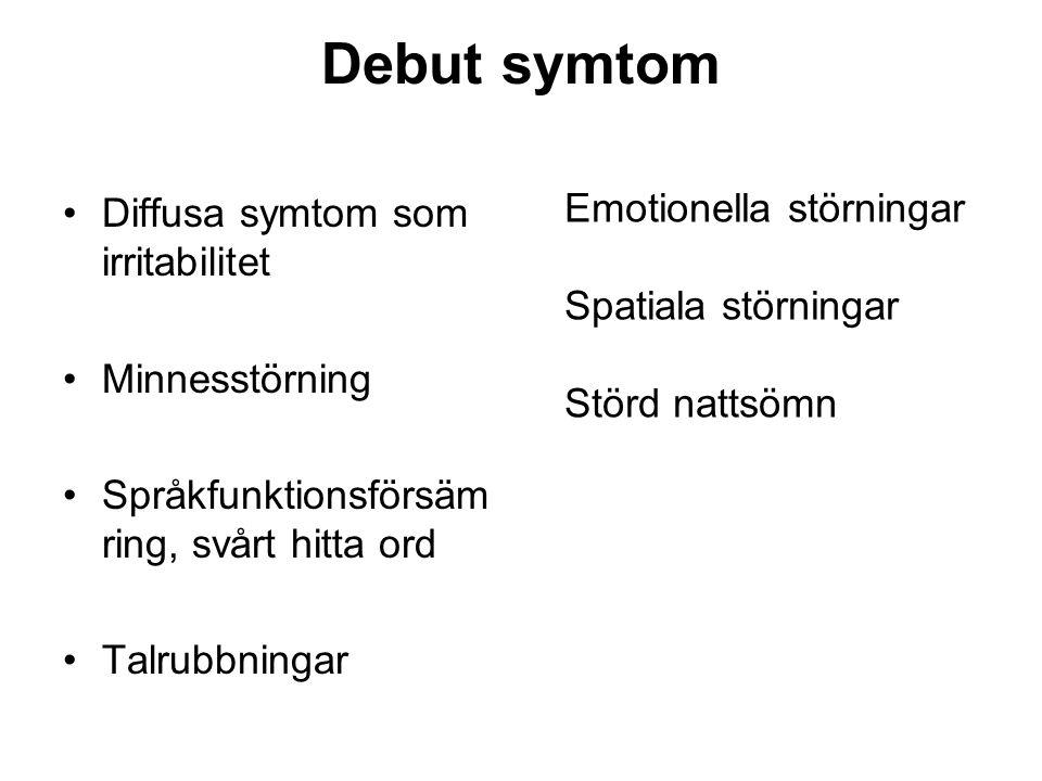 Debut symtom Emotionella störningar Diffusa symtom som irritabilitet