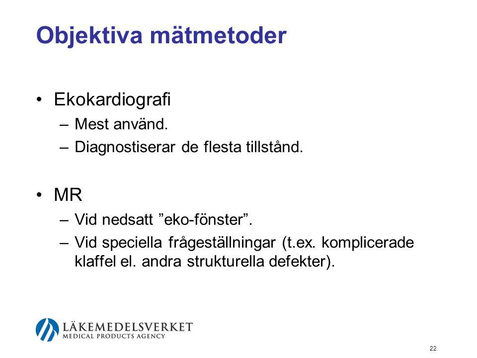 Objektiva mätmetoder Ekokardiografi MR Mest använd.