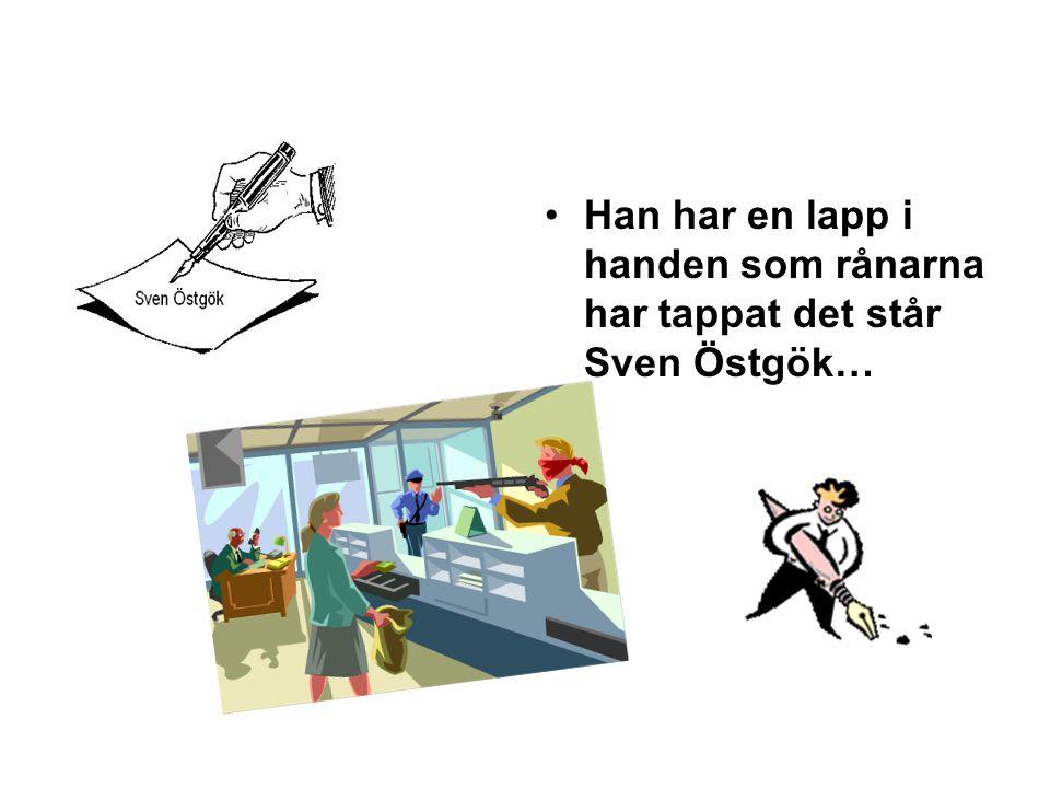 Han har en lapp i handen som rånarna har tappat det står Sven Östgök…
