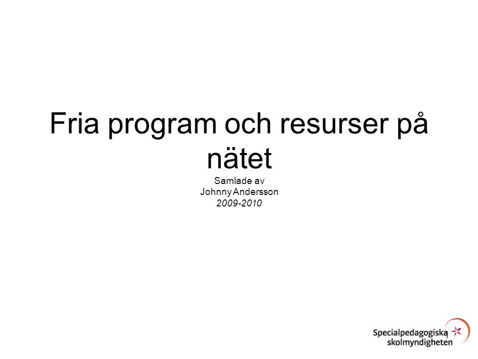 Fria program och resurser på nätet Samlade av Johnny Andersson 2009-2010