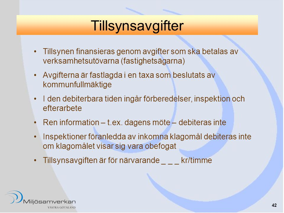 Tillsynsavgifter Tillsynen finansieras genom avgifter som ska betalas av verksamhetsutövarna (fastighetsägarna)