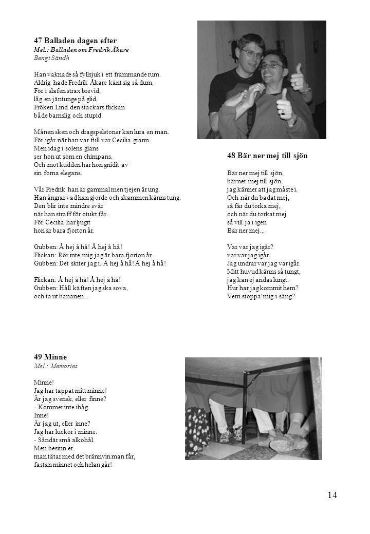 47 Balladen dagen efter 48 Bär ner mej till sjön 49 Minne