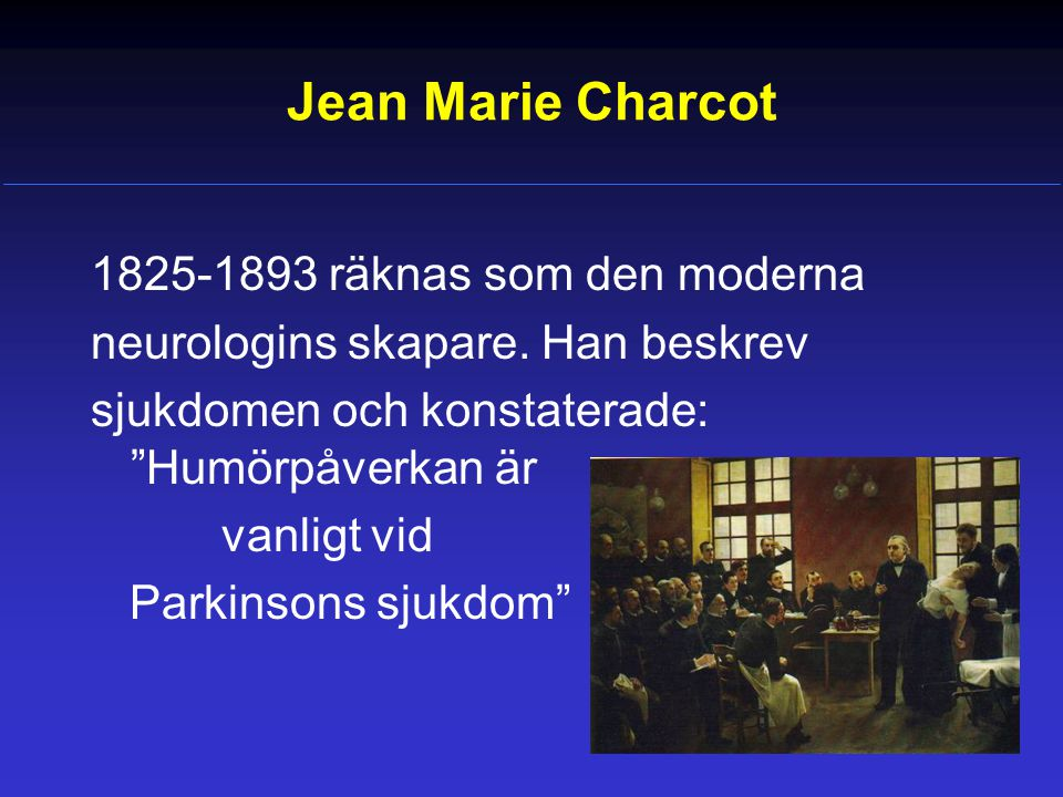 Jean Marie Charcot 1825-1893 räknas som den moderna