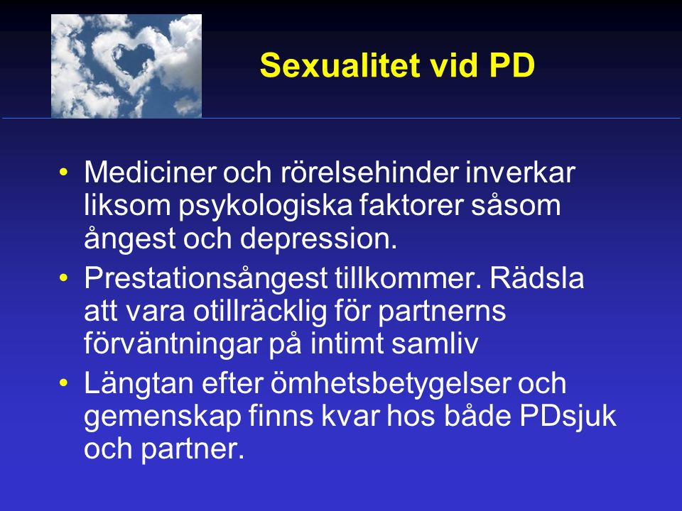 Sexualitet vid PD Mediciner och rörelsehinder inverkar liksom psykologiska faktorer såsom ångest och depression.
