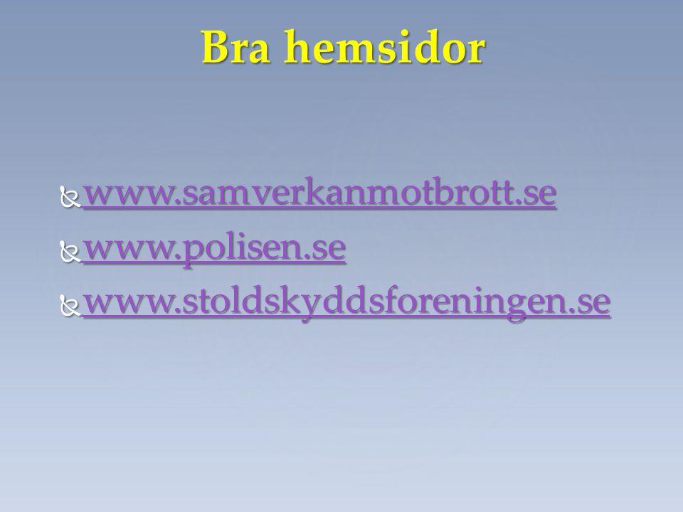 Bra hemsidor www.samverkanmotbrott.se www.polisen.se
