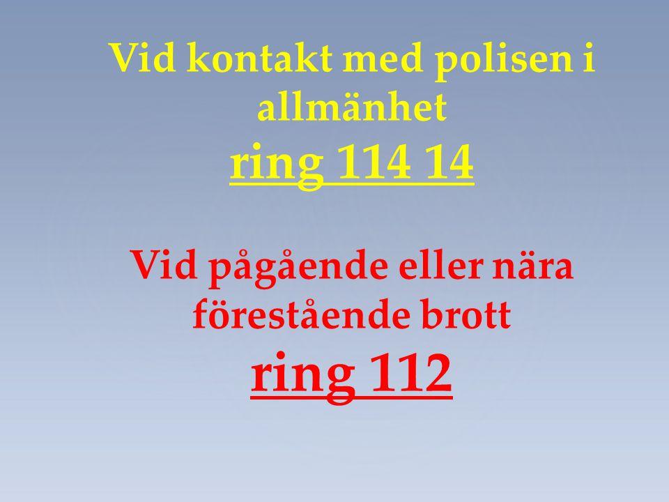 ring 112 ring 114 14 Vid kontakt med polisen i allmänhet