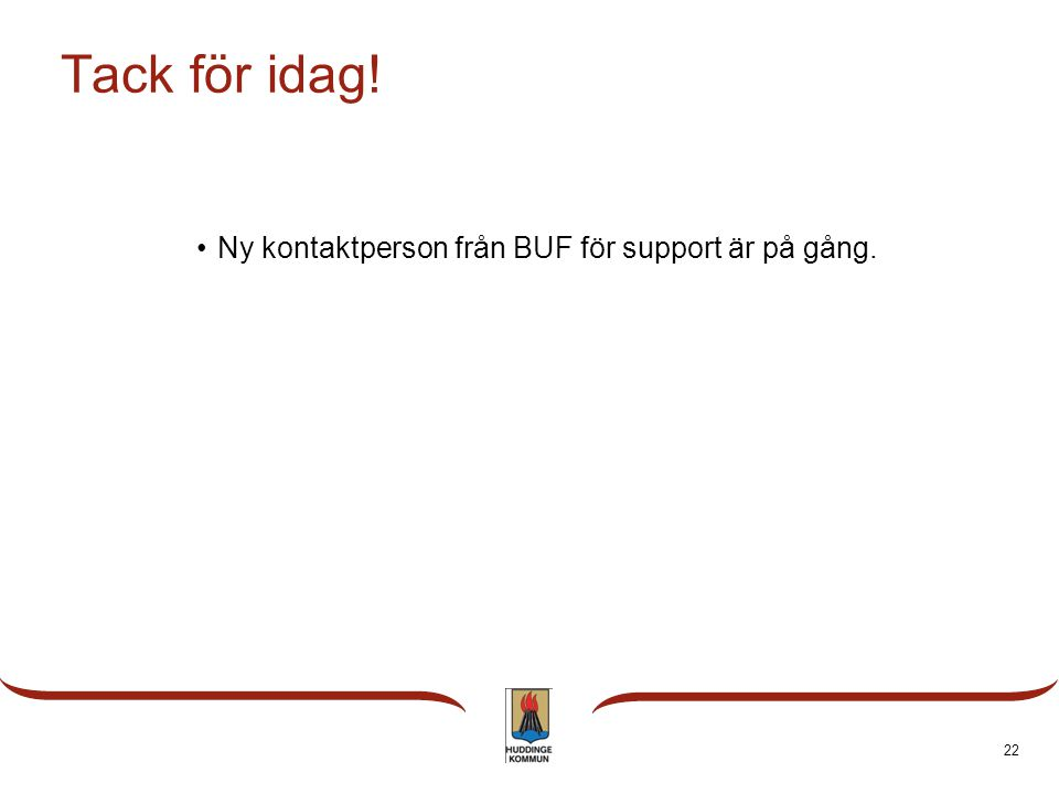 Tack för idag! Ny kontaktperson från BUF för support är på gång.