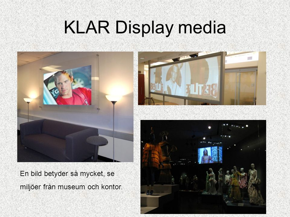 KLAR Display media En bild betyder så mycket, se