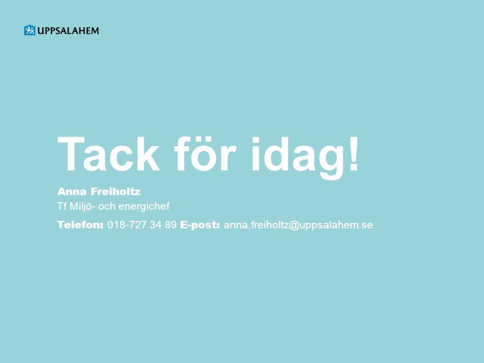 Anna Freiholtz Tf Miljö- och energichef Telefon: 018-727 34 89 E-post: anna.freiholtz@uppsalahem.se