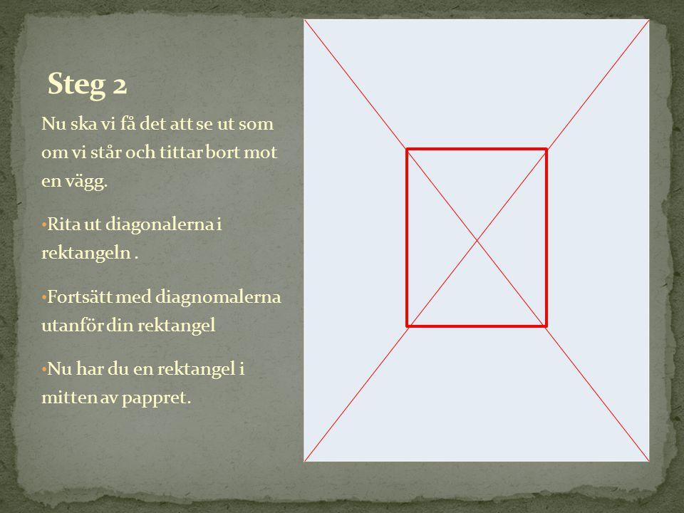 Steg 2 Nu ska vi få det att se ut som om vi står och tittar bort mot en vägg. Rita ut diagonalerna i rektangeln .
