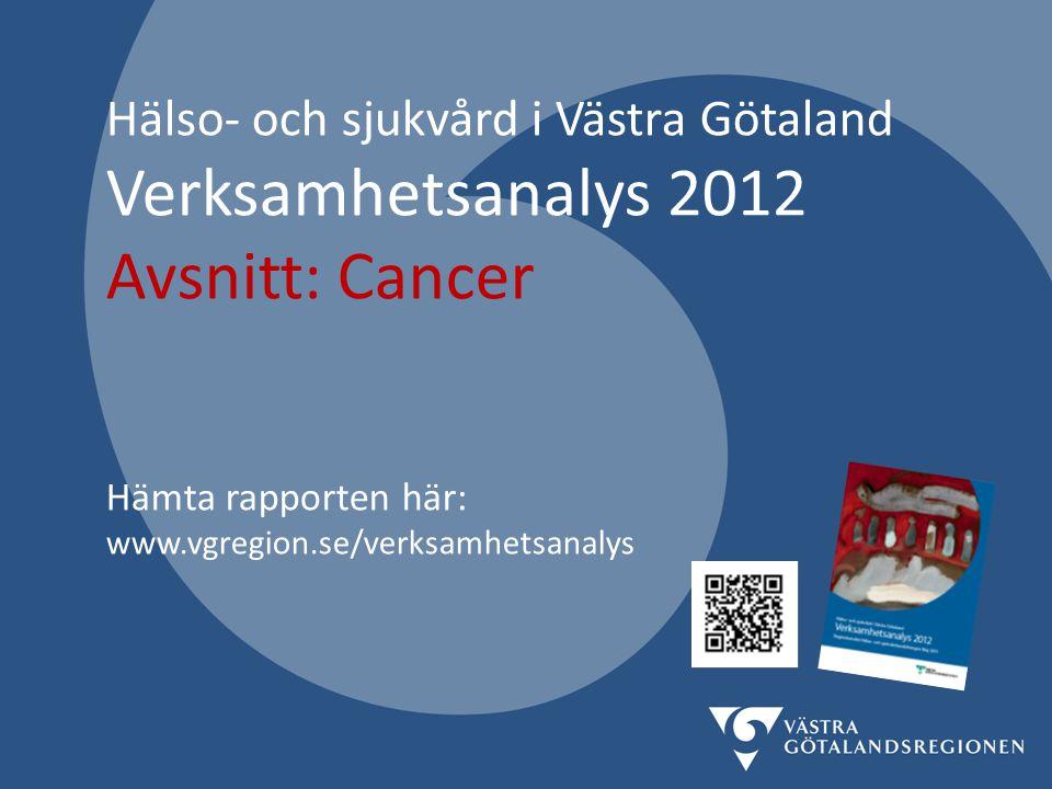 Hälso- och sjukvård i Västra Götaland Verksamhetsanalys 2012 Avsnitt: Cancer