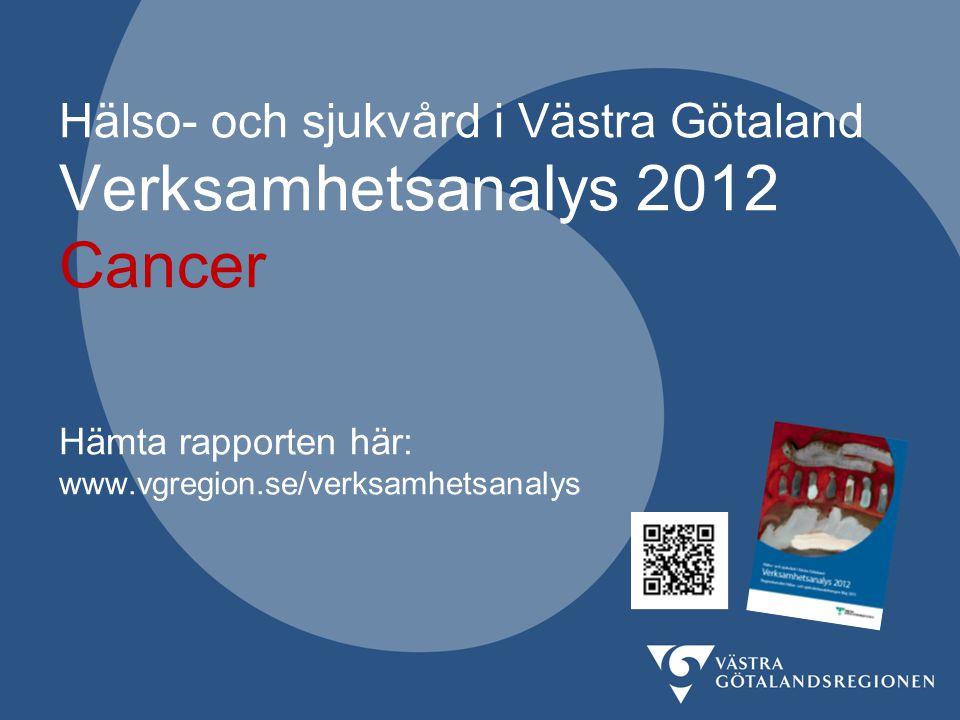 Hälso- och sjukvård i Västra Götaland Verksamhetsanalys 2012 Cancer