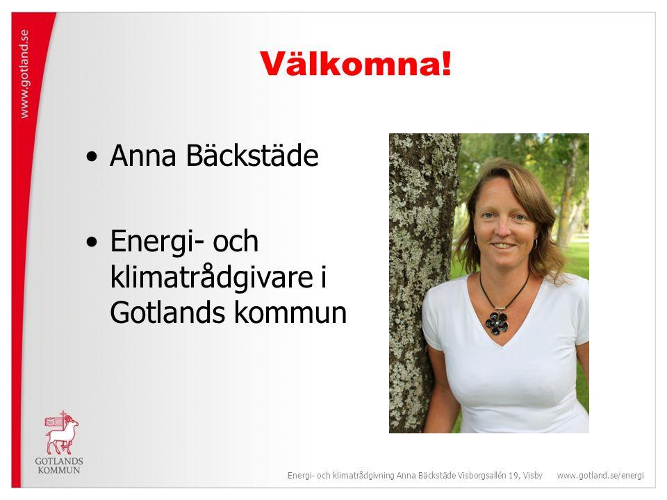 Välkomna! Anna Bäckstäde Energi- och klimatrådgivare i Gotlands kommun