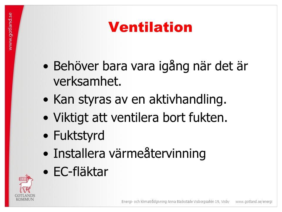 Ventilation Behöver bara vara igång när det är verksamhet.