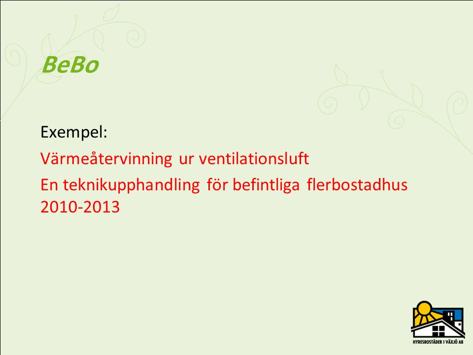 BeBo Exempel: Värmeåtervinning ur ventilationsluft En teknikupphandling för befintliga flerbostadhus 2010-2013