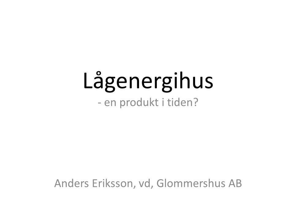 en produkt i tiden Anders Eriksson, vd, Glommershus AB