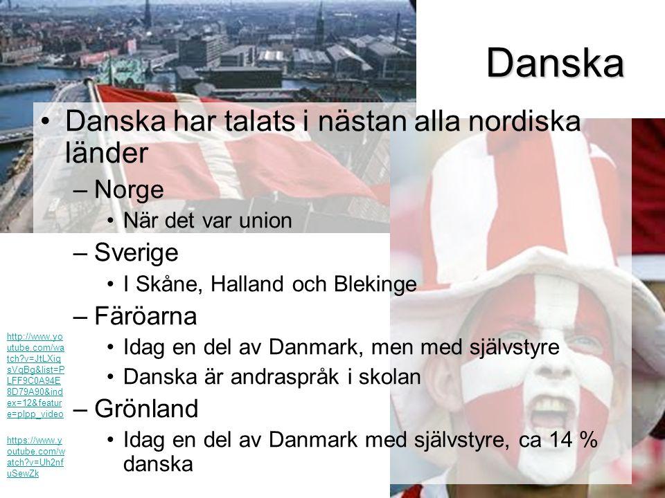 Danska Danska har talats i nästan alla nordiska länder Norge Sverige