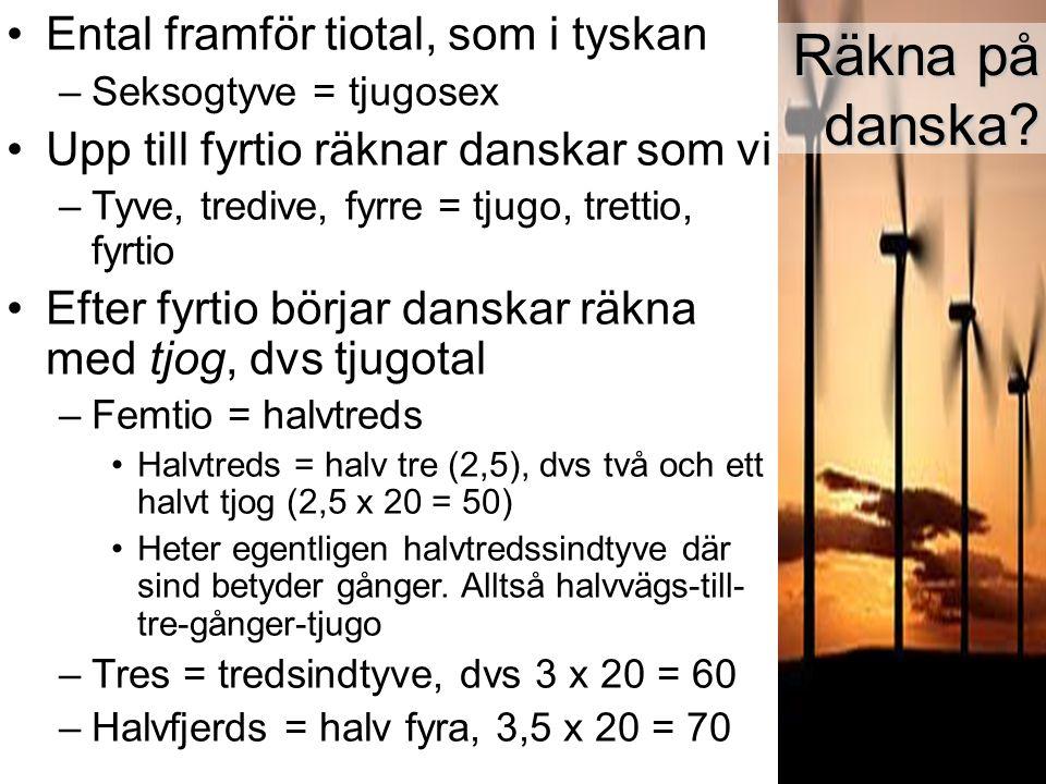 Räkna på danska Ental framför tiotal, som i tyskan