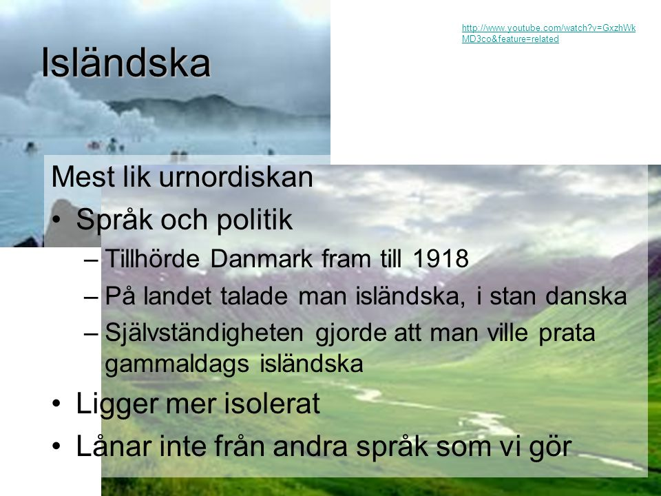 Isländska Mest lik urnordiskan Språk och politik Ligger mer isolerat