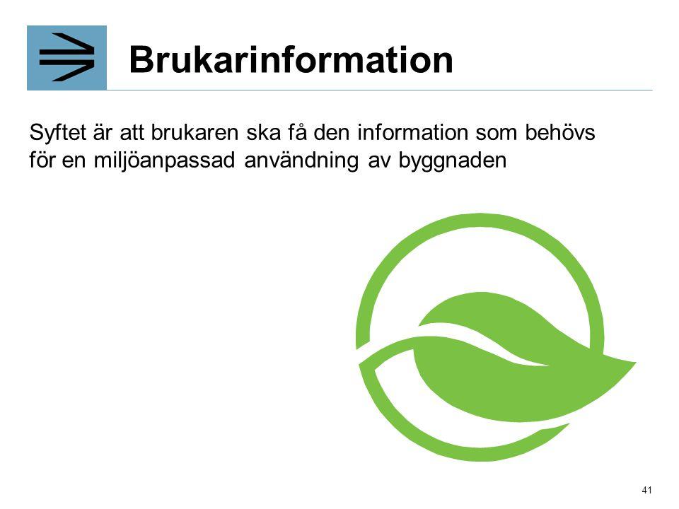Brukarinformation Syftet är att brukaren ska få den information som behövs för en miljöanpassad användning av byggnaden.