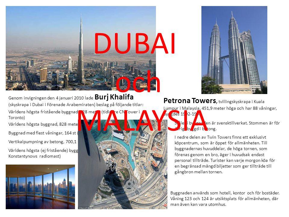 DUBAI och. MALAYSIA. Genom invigningen den 4 januari 2010 lade Burj Khalifa (skyskrapa i Dubai i Förenade Arabemiraten) beslag på följande titlar: