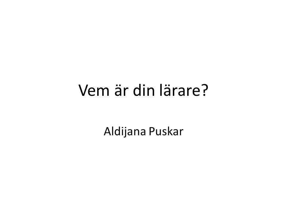 Vem är din lärare Aldijana Puskar