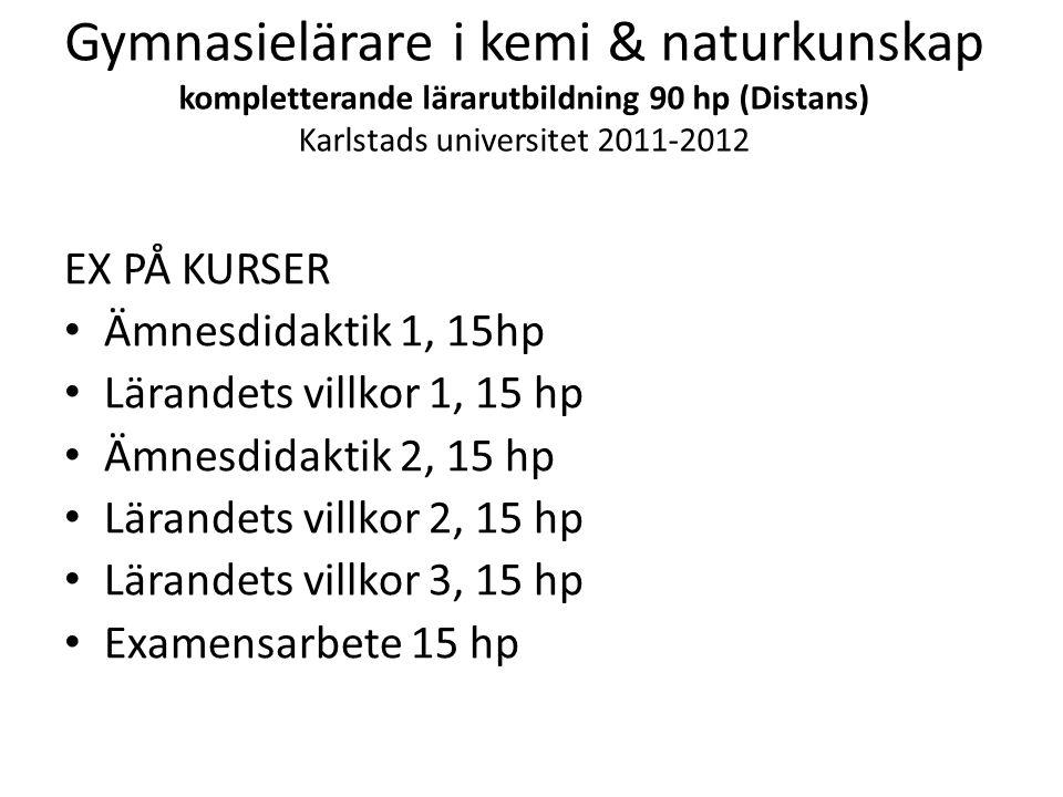 Gymnasielärare i kemi & naturkunskap kompletterande lärarutbildning 90 hp (Distans) Karlstads universitet 2011-2012