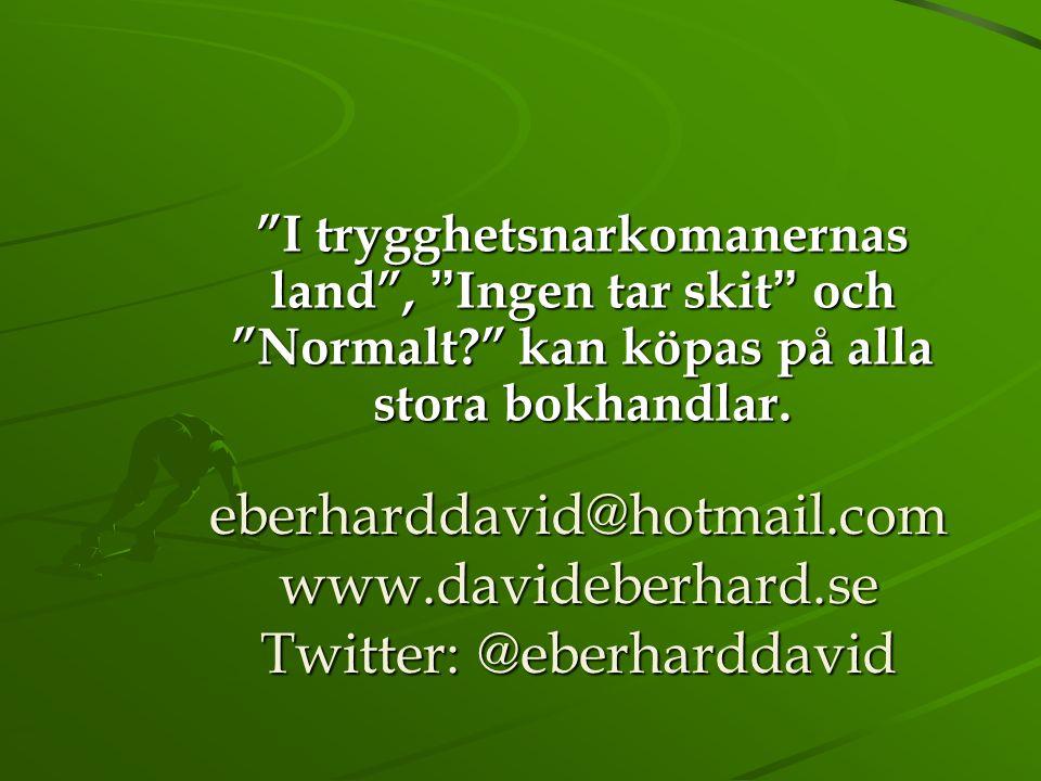 eberharddavid@hotmail.com www.davideberhard.se Twitter: @eberharddavid