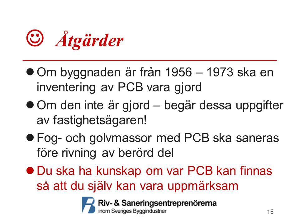  Åtgärder Om byggnaden är från 1956 – 1973 ska en inventering av PCB vara gjord. Om den inte är gjord – begär dessa uppgifter av fastighetsägaren!