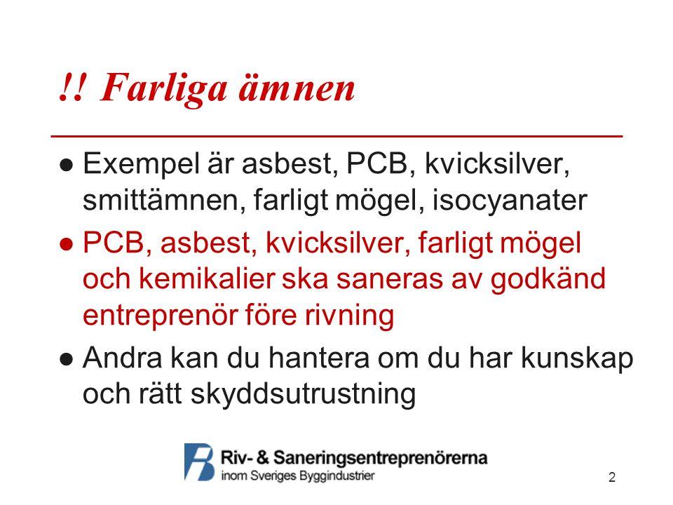 !! Farliga ämnen Exempel är asbest, PCB, kvicksilver, smittämnen, farligt mögel, isocyanater.