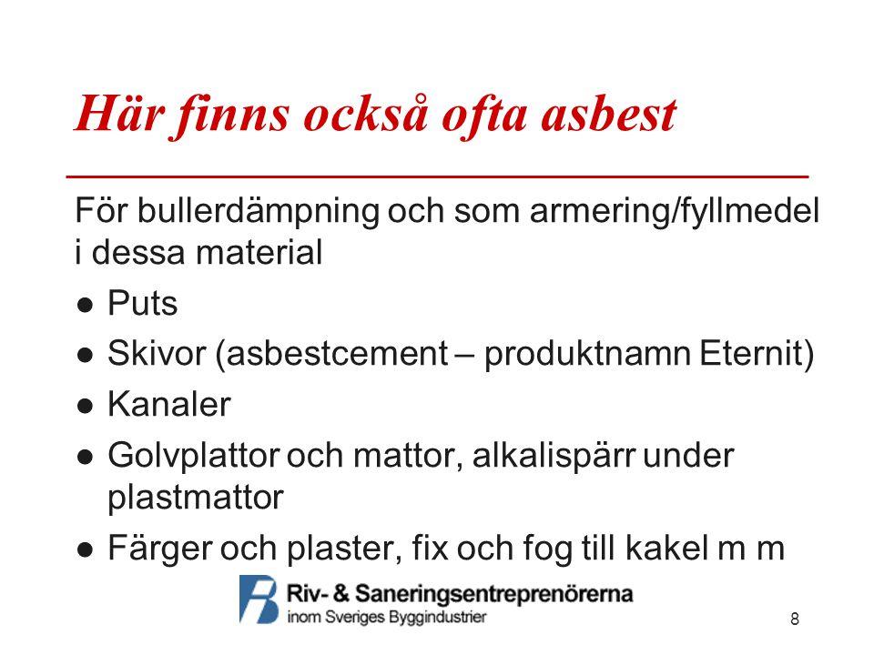 Här finns också ofta asbest