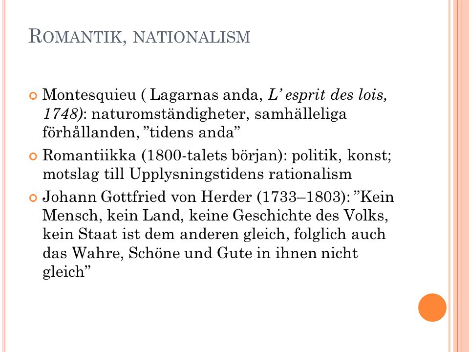 Romantik, nationalism Montesquieu ( Lagarnas anda, L' esprit des lois, 1748): naturomständigheter, samhälleliga förhållanden, tidens anda