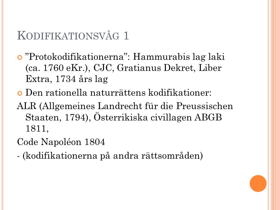 Kodifikationsvåg 1 Protokodifikationerna : Hammurabis lag laki (ca. 1760 eKr.), CJC, Gratianus Dekret, Liber Extra, 1734 års lag.
