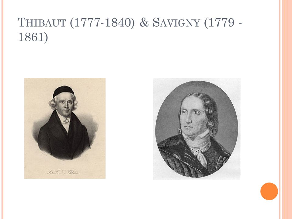 Thibaut (1777-1840) & Savigny (1779 -1861)