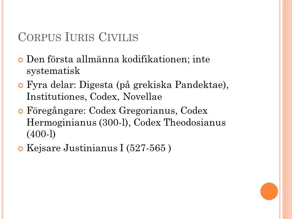 Corpus Iuris Civilis Den första allmänna kodifikationen; inte systematisk.