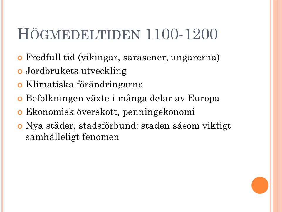 Högmedeltiden 1100-1200 Fredfull tid (vikingar, sarasener, ungarerna)