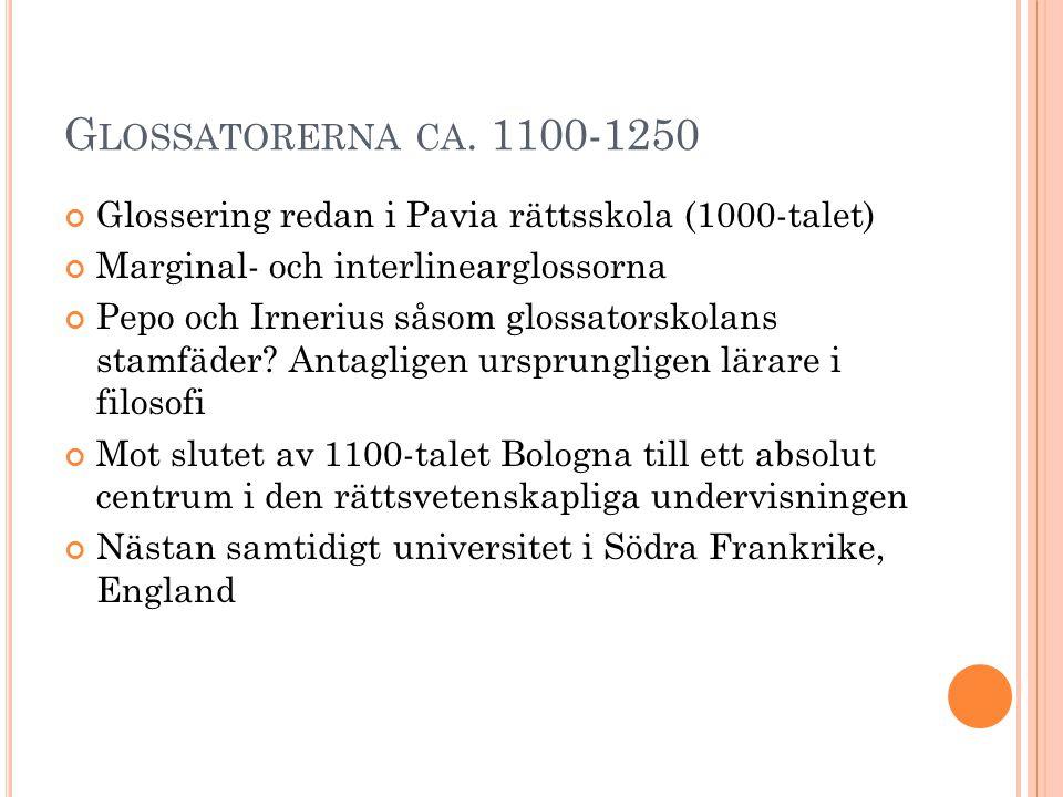 Glossatorerna ca. 1100-1250 Glossering redan i Pavia rättsskola (1000-talet) Marginal- och interlinearglossorna.