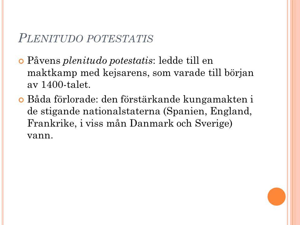 Plenitudo potestatis Påvens plenitudo potestatis: ledde till en maktkamp med kejsarens, som varade till början av 1400-talet.