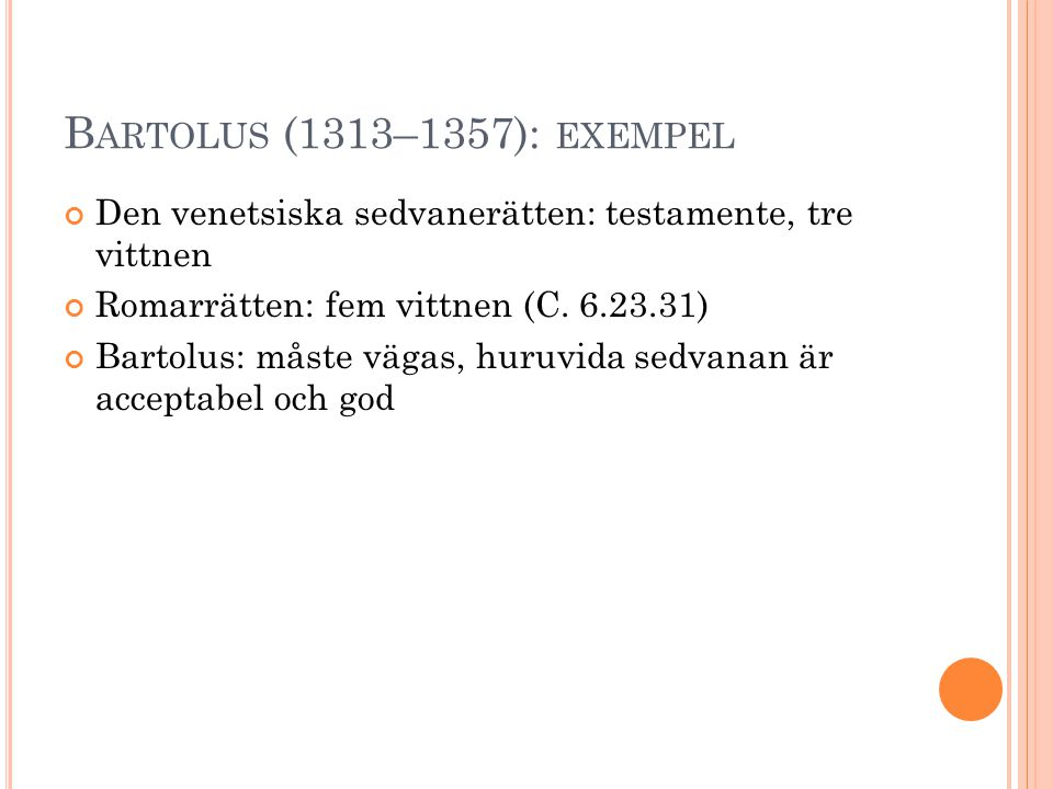 Bartolus (1313–1357): exempel Den venetsiska sedvanerätten: testamente, tre vittnen. Romarrätten: fem vittnen (C. 6.23.31)