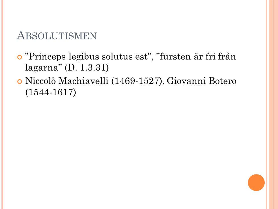 Absolutismen Princeps legibus solutus est , fursten är fri från lagarna (D. 1.3.31)
