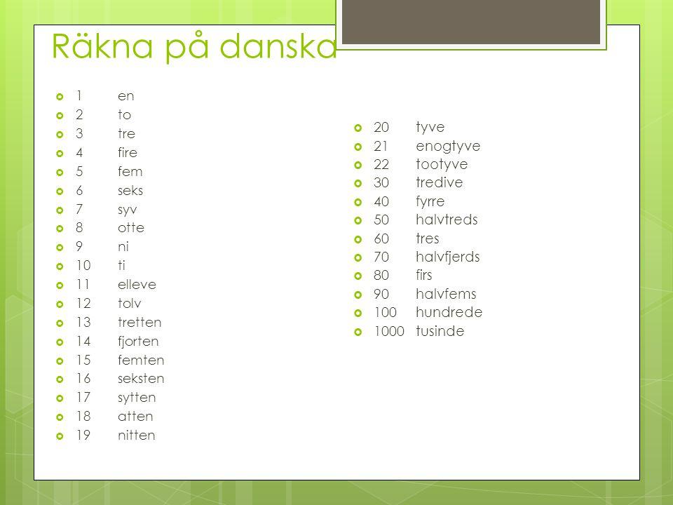 Räkna på danska 20 tyve 21 enogtyve 22 tootyve 30 tredive 40 fyrre