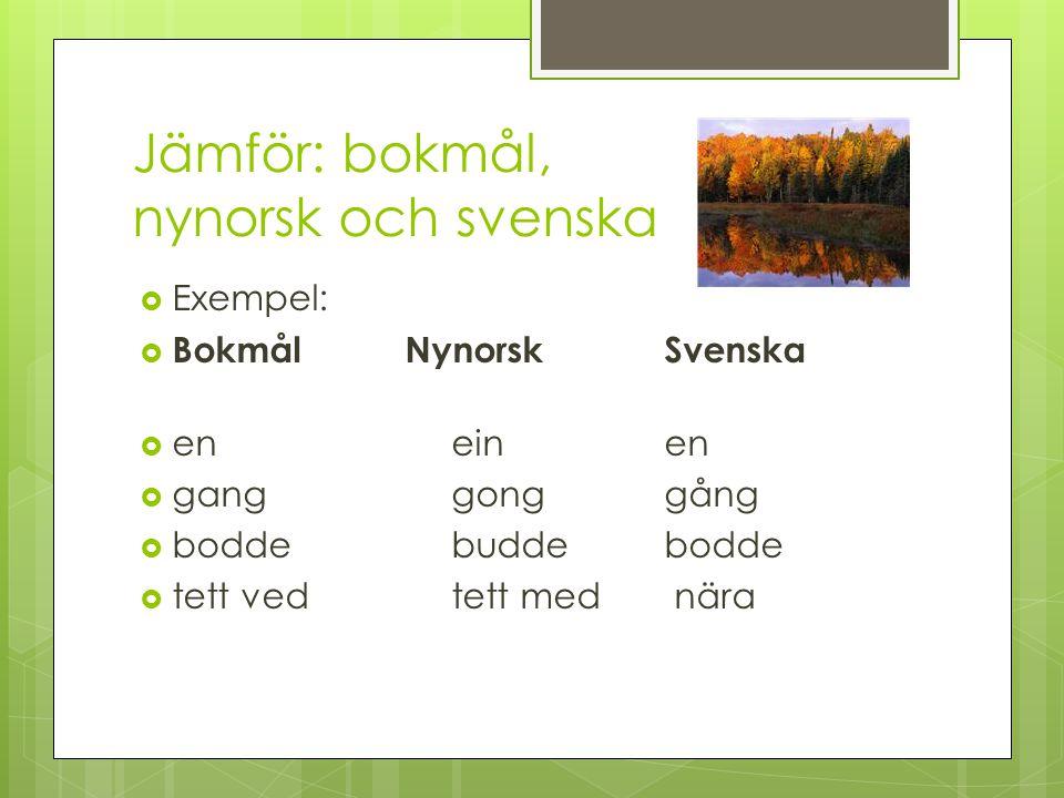 Jämför: bokmål, nynorsk och svenska