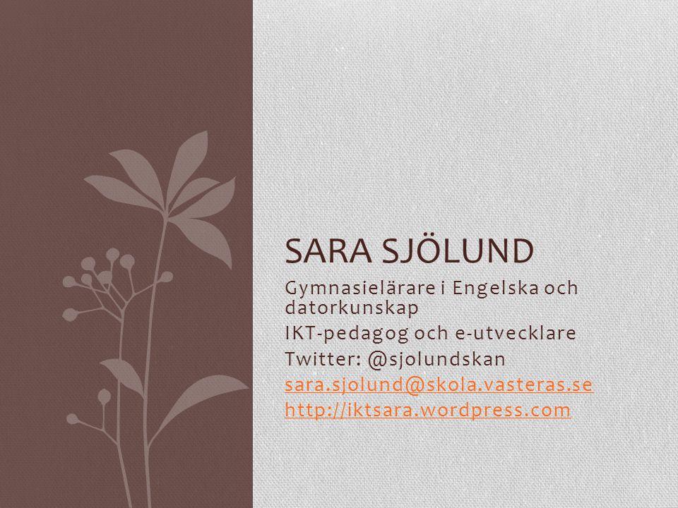 Sara Sjölund Gymnasielärare i Engelska och datorkunskap