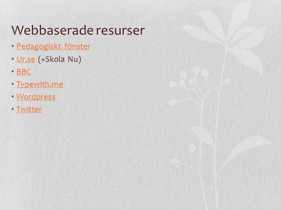Webbaserade resurser Pedagogiskt fönster Ur.se (+Skola Nu) BBC