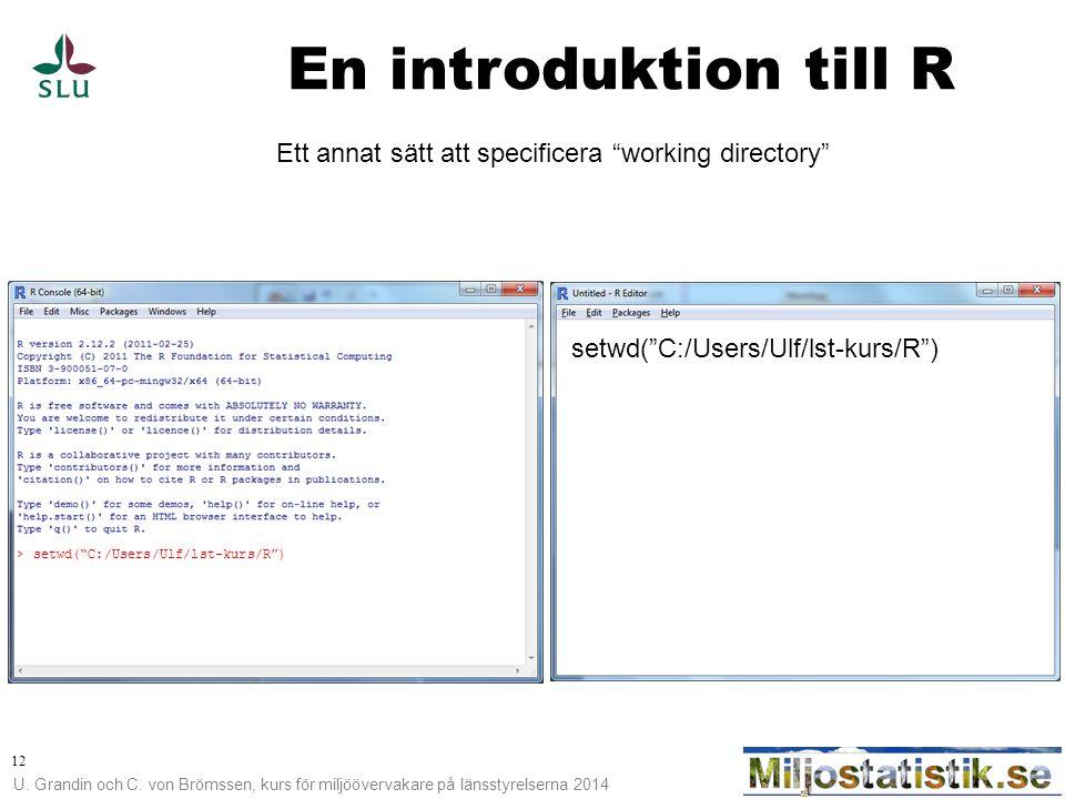 En introduktion till R Ett annat sätt att specificera working directory setwd( C:/Users/Ulf/lst-kurs/R )