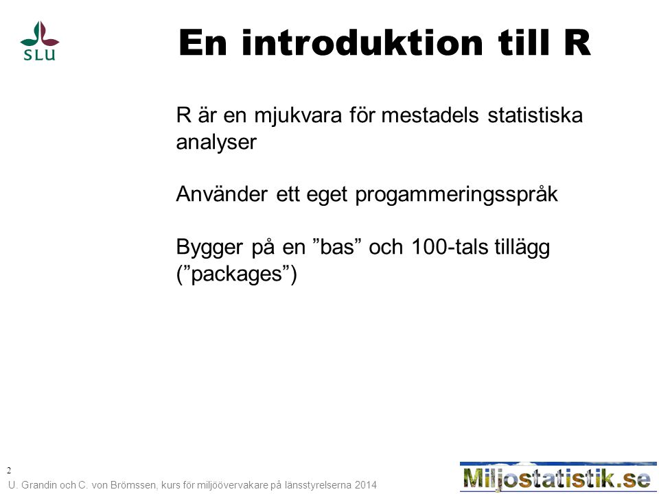 En introduktion till R R är en mjukvara för mestadels statistiska analyser. Använder ett eget progammeringsspråk.