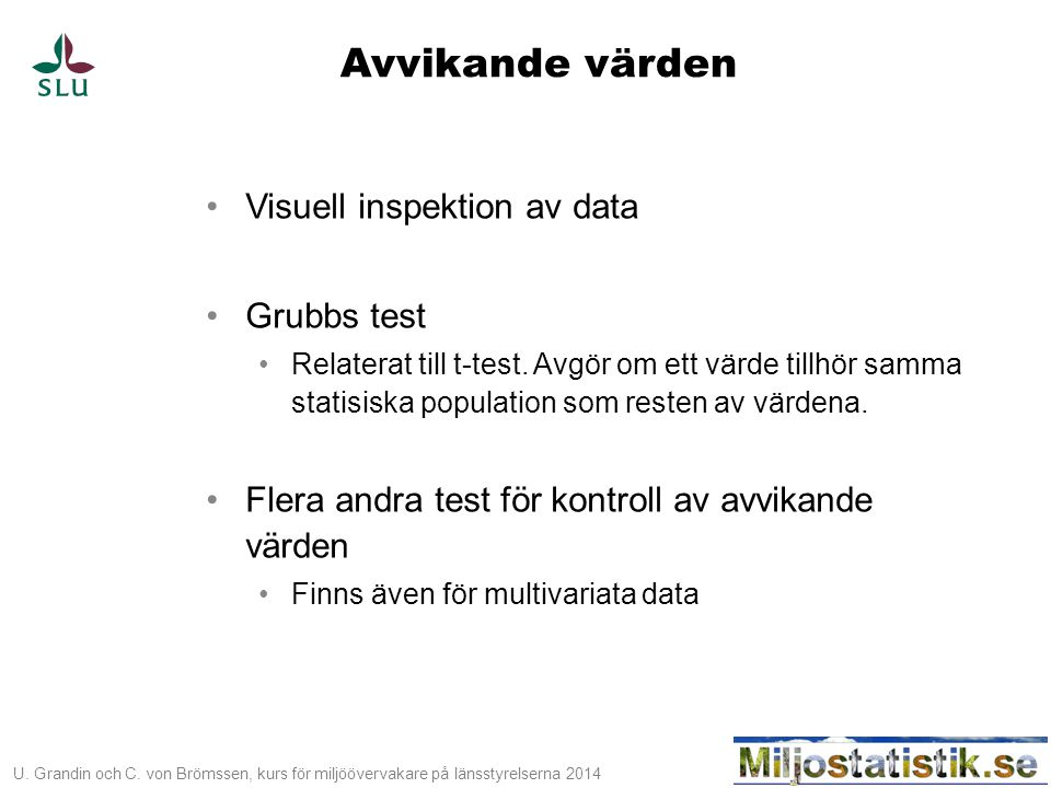 Avvikande värden Visuell inspektion av data Grubbs test