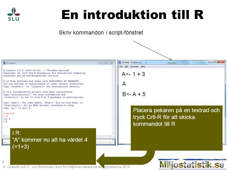 En introduktion till R Skriv kommandon i script-fönstret A<- 1 + 3