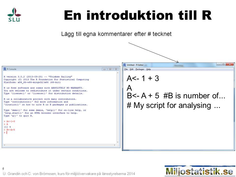 En introduktion till R A<- 1 + 3 A B<- A + 5 #B is number of...