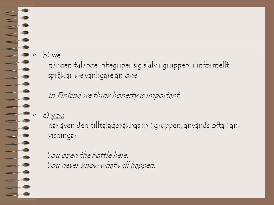 b) we när den talande inbegriper sig själv i gruppen, i informellt. språk är we vanligare än one. In Finland we think honesty is important.